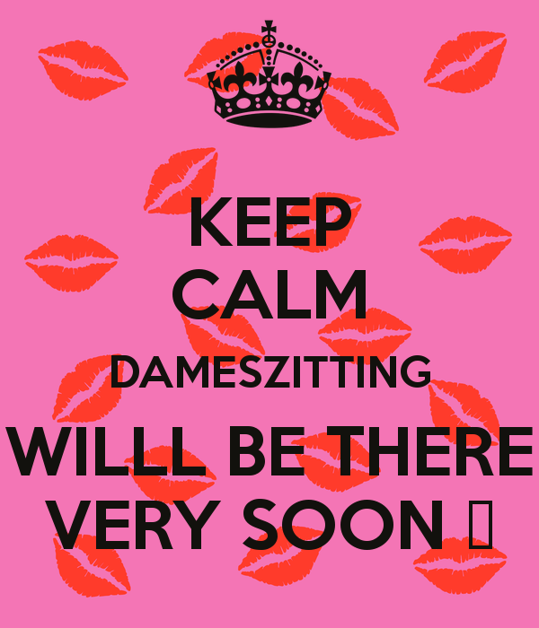 keep-calm-dameszitting-willl-be-there-very-soon